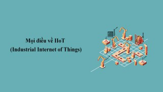 Mọi điều về Industrial Internet of Things (IIoT)
